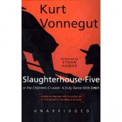 Slaughterhouse-Five or The Children's Crusade: A Duty Dance with Death by Kurt Vonnegut